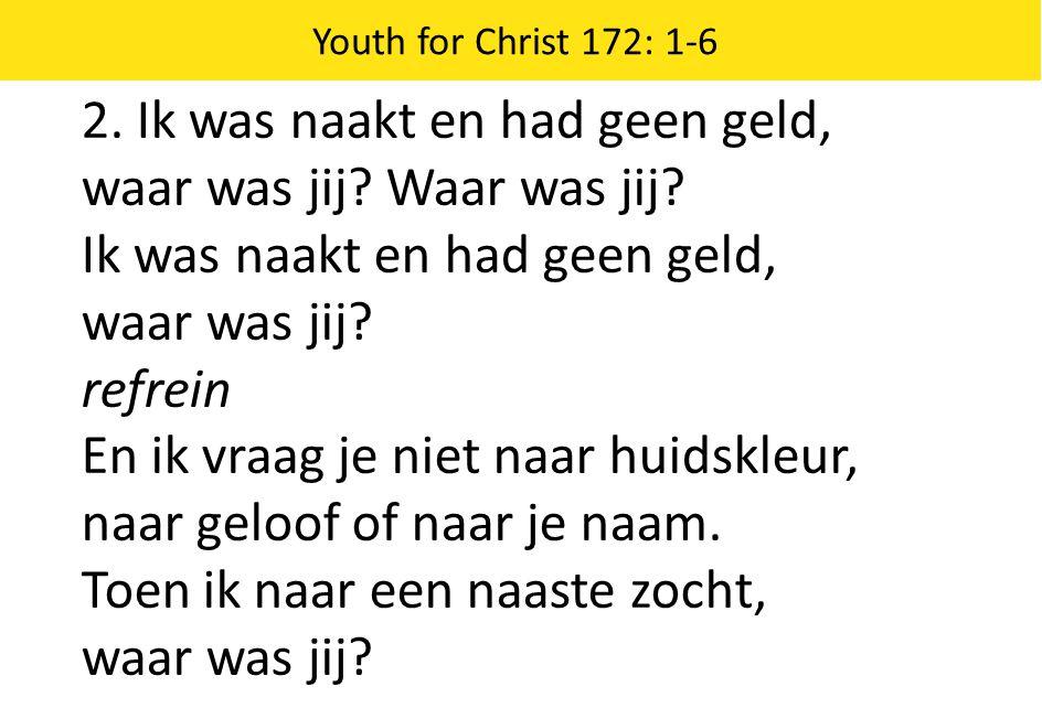 Youth for Christ 172: 1-6 3.Ik had niets en zocht een huis, waar was jij.
