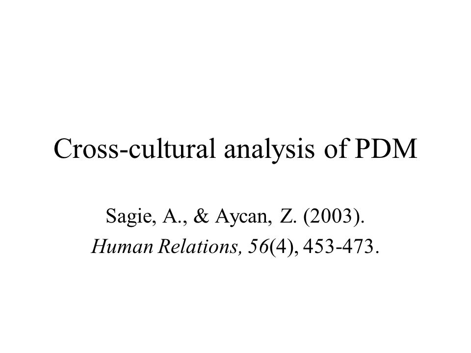 Cross-cultural analysis of PDM Sagie, A., & Aycan, Z. (2003). Human Relations, 56(4), 453-473.
