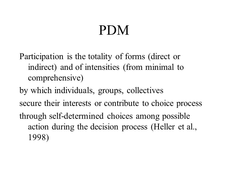 PDM Participation is the totality of forms (direct or indirect) and of intensities (from minimal to comprehensive) by which individuals, groups, colle