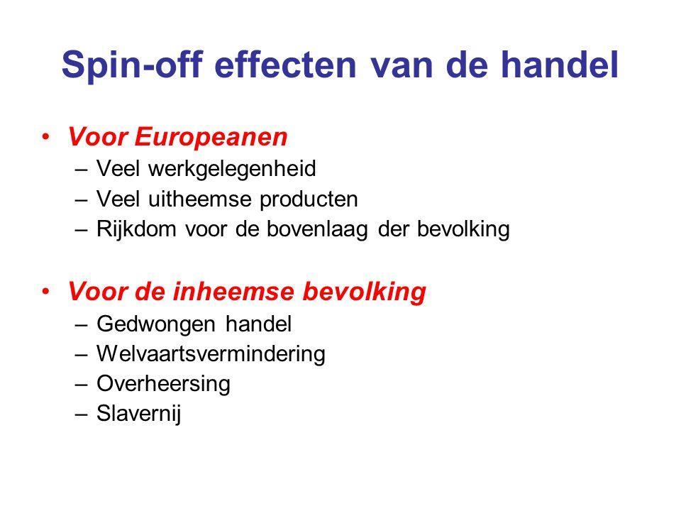 Spin-off effecten van de handel Voor Europeanen –Veel werkgelegenheid –Veel uitheemse producten –Rijkdom voor de bovenlaag der bevolking Voor de inhee