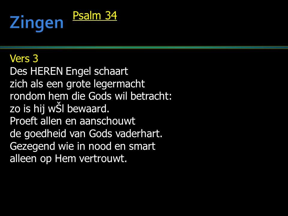 Vers 3 Des HEREN Engel schaart zich als een grote legermacht rondom hem die Gods wil betracht: zo is hij wŠl bewaard. Proeft allen en aanschouwt de go