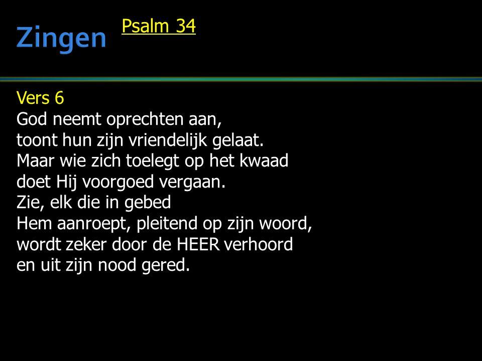 Vers 6 God neemt oprechten aan, toont hun zijn vriendelijk gelaat. Maar wie zich toelegt op het kwaad doet Hij voorgoed vergaan. Zie, elk die in gebed