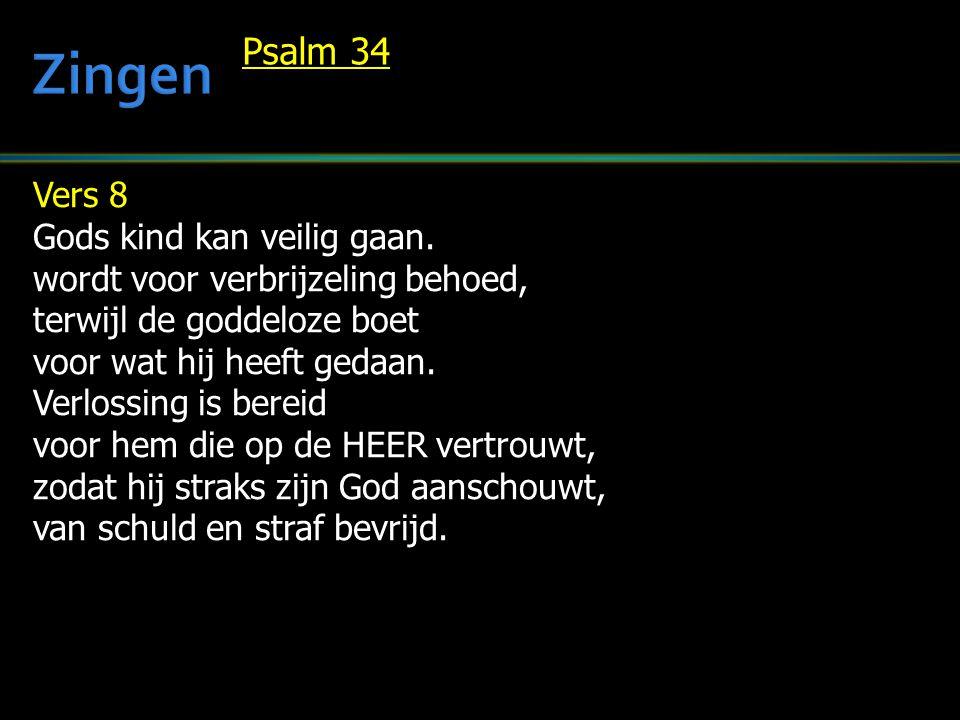 Vers 8 Gods kind kan veilig gaan. wordt voor verbrijzeling behoed, terwijl de goddeloze boet voor wat hij heeft gedaan. Verlossing is bereid voor hem