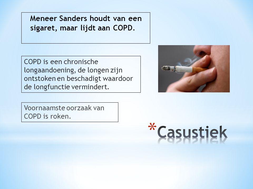 Meneer Sanders houdt van een sigaret, maar lijdt aan COPD. COPD is een chronische longaandoening, de longen zijn ontstoken en beschadigt waardoor de l