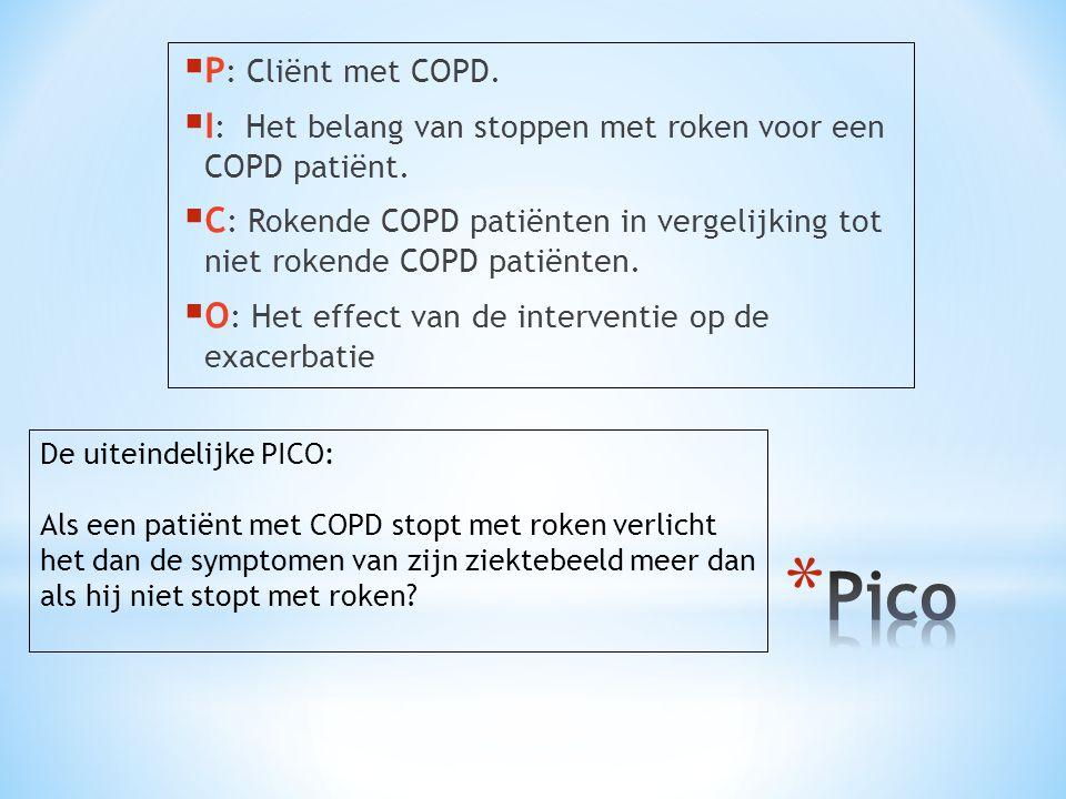  P : Cliënt met COPD.  I : Het belang van stoppen met roken voor een COPD patiënt.  C : Rokende COPD patiënten in vergelijking tot niet rokende COP