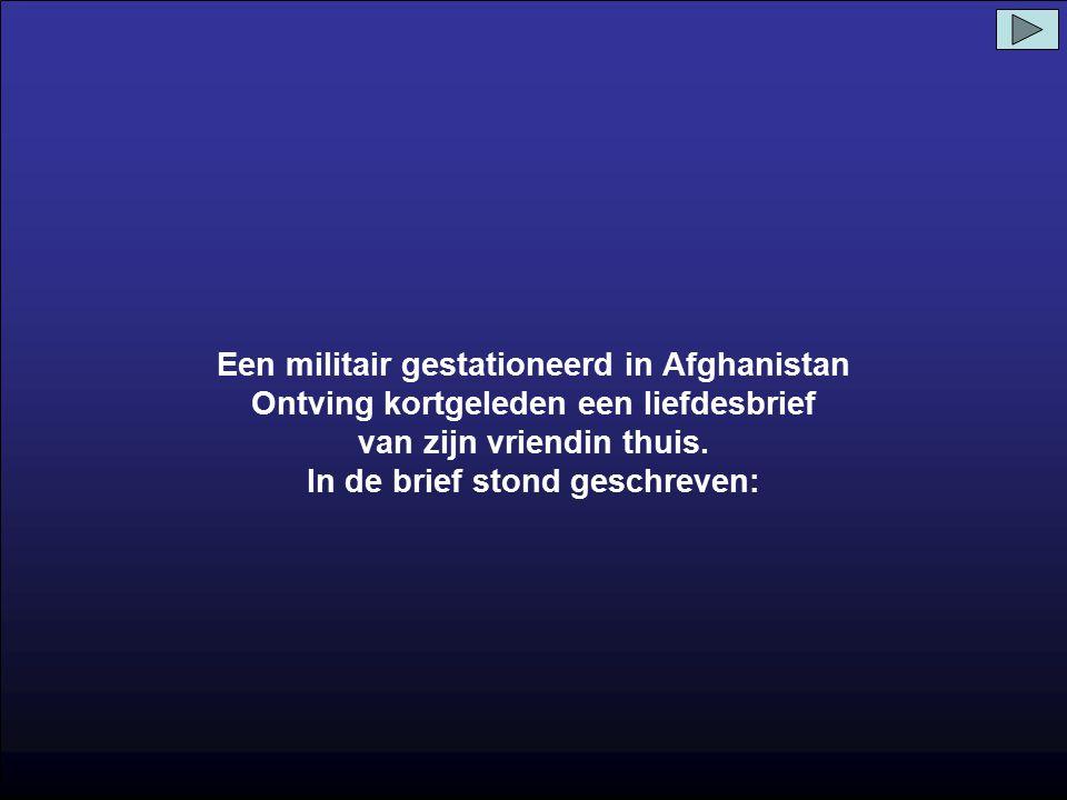 Een militair gestationeerd in Afghanistan Ontving kortgeleden een liefdesbrief van zijn vriendin thuis.