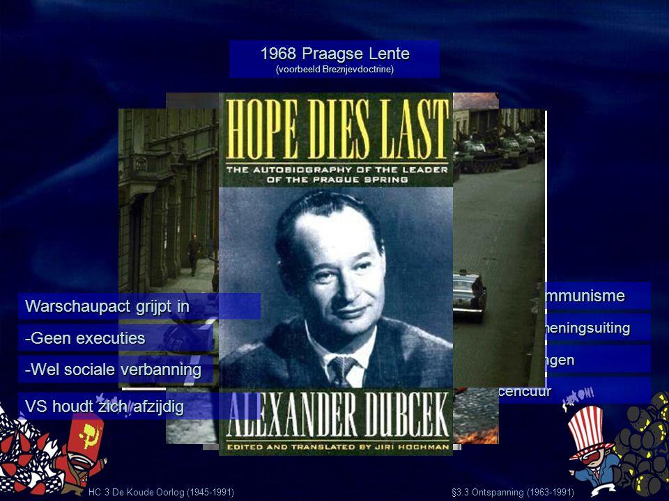 HC 3 De Koude Oorlog (1945-1991) 1968 Praagse Lente (voorbeeld Breznjevdoctrine) Alexander Dubček -Democratisch communisme - Vrijheid van meningsuitin