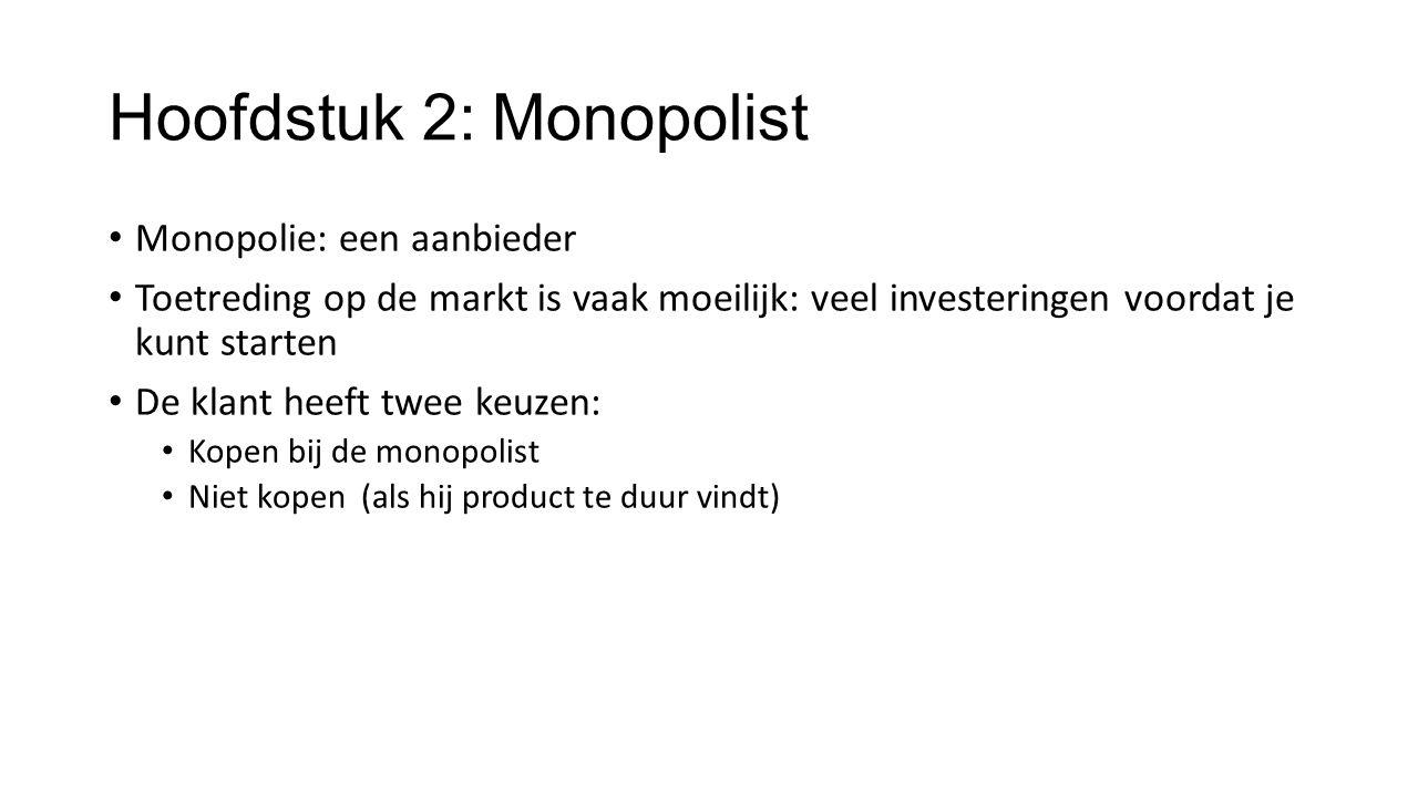 Hoofdstuk 2: Monopolist Monopolie: een aanbieder Toetreding op de markt is vaak moeilijk: veel investeringen voordat je kunt starten De klant heeft tw