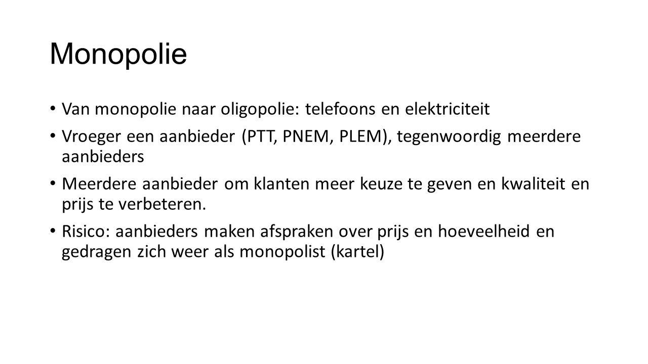 Monopolie Van monopolie naar oligopolie: telefoons en elektriciteit Vroeger een aanbieder (PTT, PNEM, PLEM), tegenwoordig meerdere aanbieders Meerdere