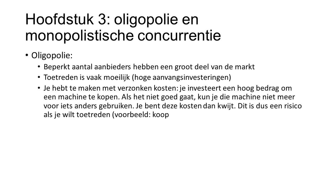 Hoofdstuk 3: oligopolie en monopolistische concurrentie Oligopolie: Beperkt aantal aanbieders hebben een groot deel van de markt Toetreden is vaak moe