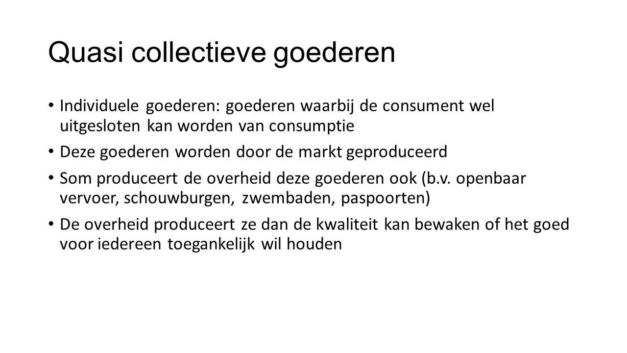 Quasi collectieve goederen Individuele goederen: goederen waarbij de consument wel uitgesloten kan worden van consumptie Deze goederen worden door de