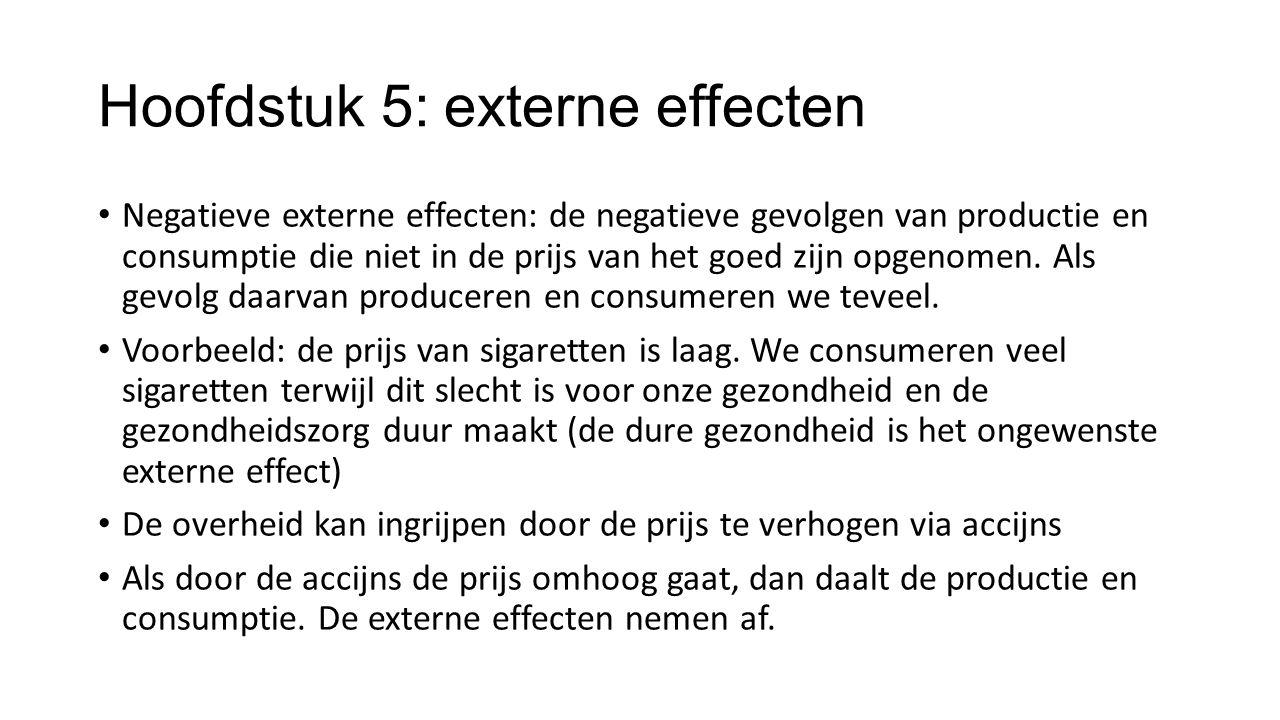 Hoofdstuk 5: externe effecten Negatieve externe effecten: de negatieve gevolgen van productie en consumptie die niet in de prijs van het goed zijn opg