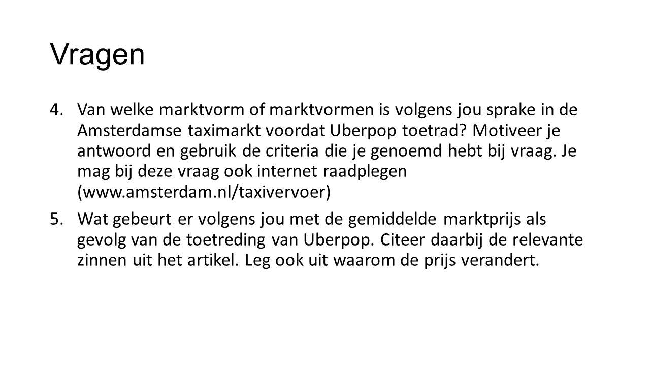 Vragen 4.Van welke marktvorm of marktvormen is volgens jou sprake in de Amsterdamse taximarkt voordat Uberpop toetrad? Motiveer je antwoord en gebruik