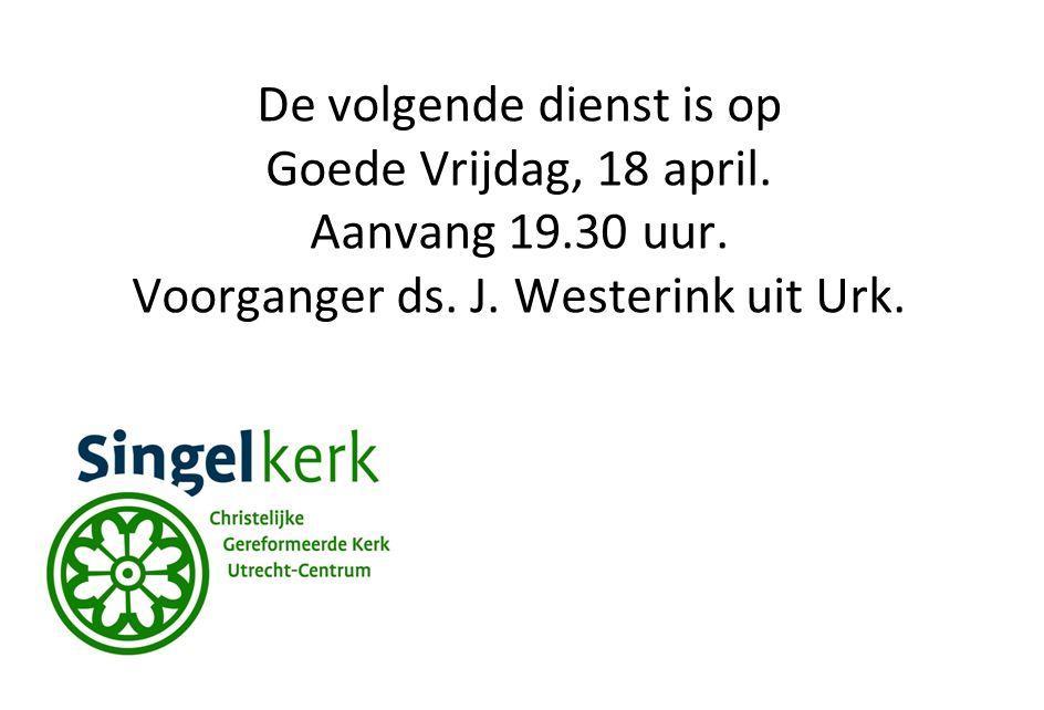 De volgende dienst is op Goede Vrijdag, 18 april. Aanvang 19.30 uur. Voorganger ds. J. Westerink uit Urk.