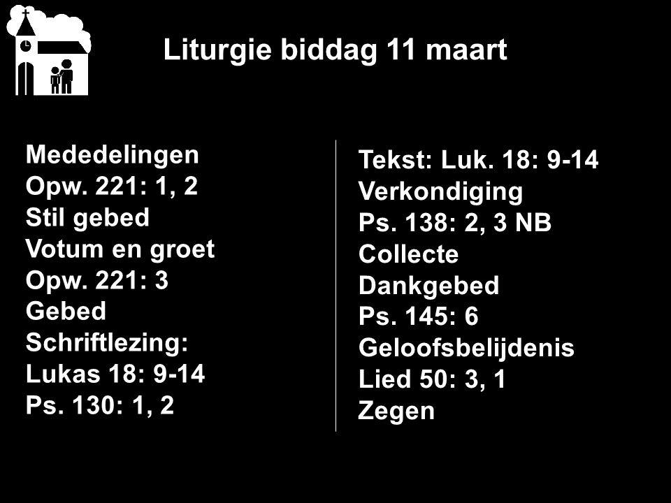 Liturgie biddag 11 maart Mededelingen Opw.221: 1, 2 Stil gebed Votum en groet Opw.