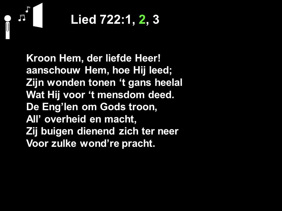 Lied 722:1, 2, 3 Kroon Hem, der liefde Heer.