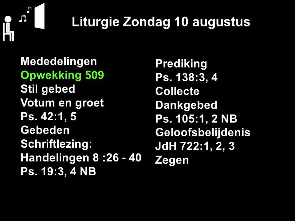 Liturgie Zondag 10 augustus Mededelingen Opwekking 509 Stil gebed Votum en groet Ps.