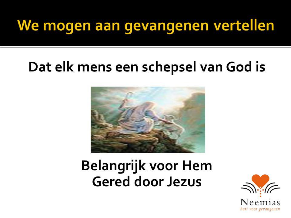 Dat elk mens een schepsel van God is Belangrijk voor Hem Gered door Jezus