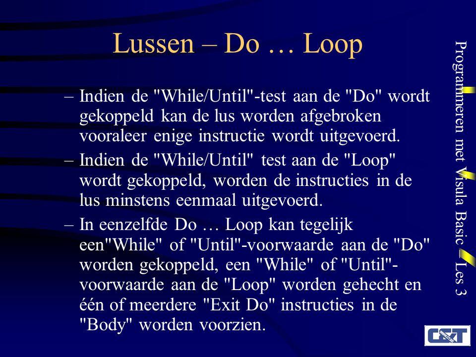 Programmeren met Visula Basic – Les 3 Lussen – Do … Loop –Indien de While/Until -test aan de Do wordt gekoppeld kan de lus worden afgebroken vooraleer enige instructie wordt uitgevoerd.