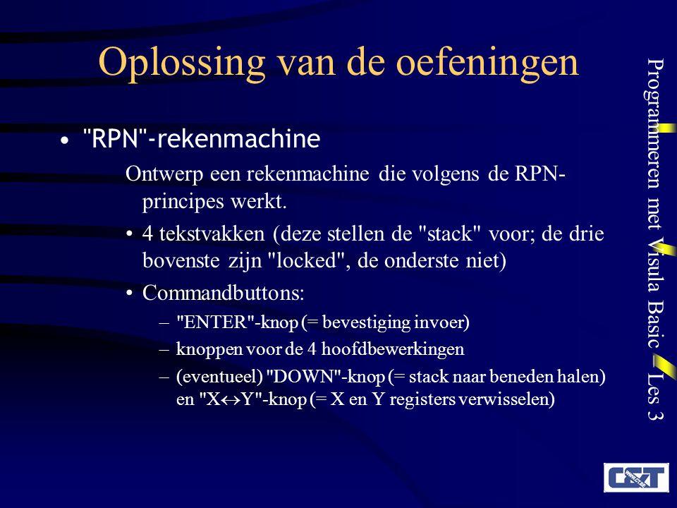 Programmeren met Visula Basic – Les 3 Oplossing van de oefeningen RPN -rekenmachine Ontwerp een rekenmachine die volgens de RPN- principes werkt.