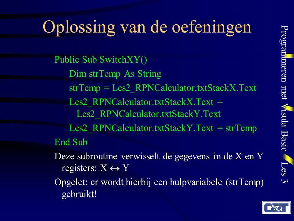 Programmeren met Visula Basic – Les 3 Oplossing van de oefeningen Deze drie subroutines volstaan om alle gebruikelijke bewerkingen met de stapelgeheugens uit te voeren.