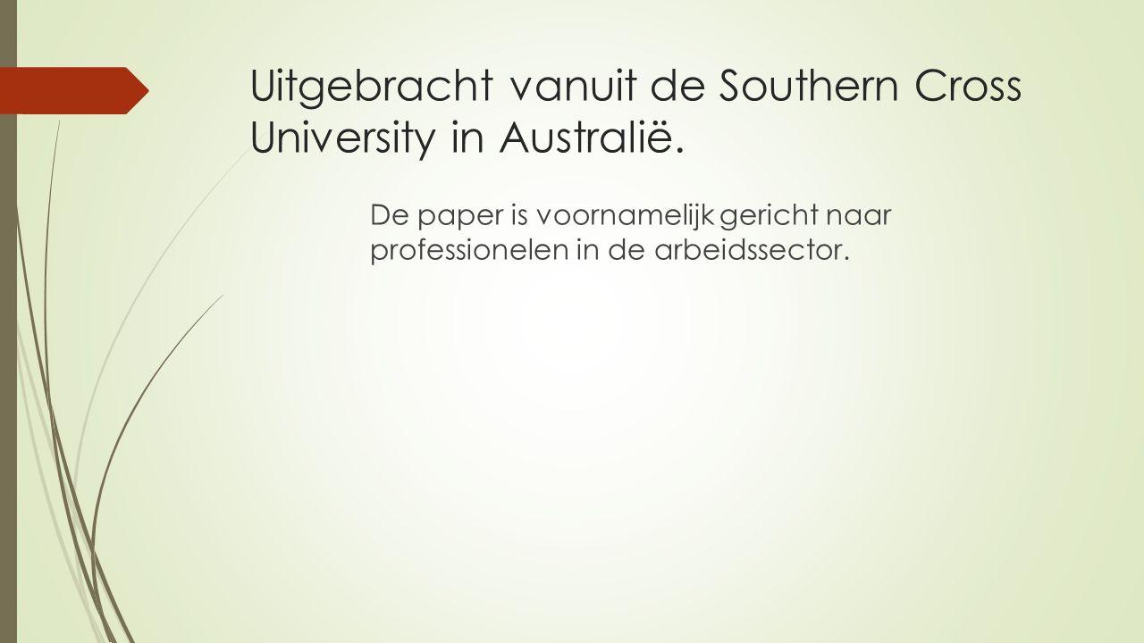 Uitgebracht vanuit de Southern Cross University in Australië. De paper is voornamelijk gericht naar professionelen in de arbeidssector.