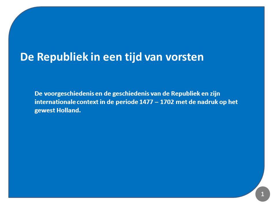 1 De voorgeschiedenis en de geschiedenis van de Republiek en zijn internationale context in de periode 1477 – 1702 met de nadruk op het gewest Holland.