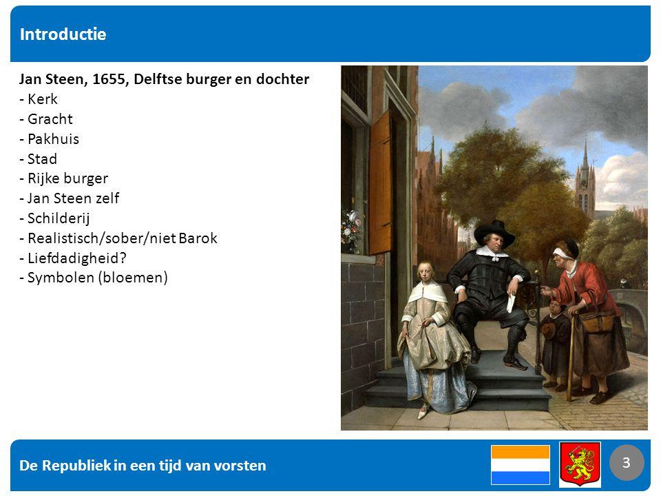 3 Introductie 3 Jan Steen, 1655, Delftse burger en dochter - Kerk - Gracht - Pakhuis - Stad - Rijke burger - Jan Steen zelf - Schilderij - Realistisch/sober/niet Barok - Liefdadigheid.