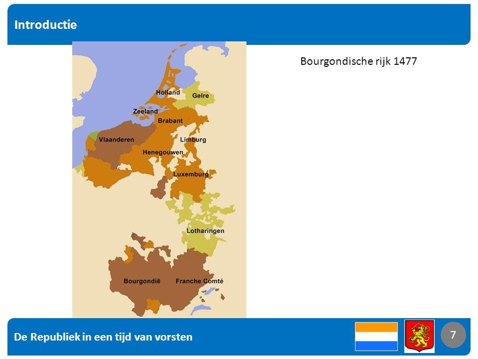 De Republiek in een tijd van vorsten 7 Introductie 7 Bourgondische rijk 1477
