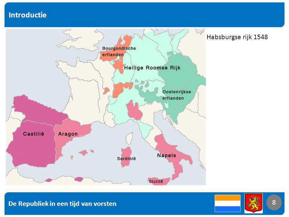 De Republiek in een tijd van vorsten 8 Introductie 8 Habsburgse rijk 1548