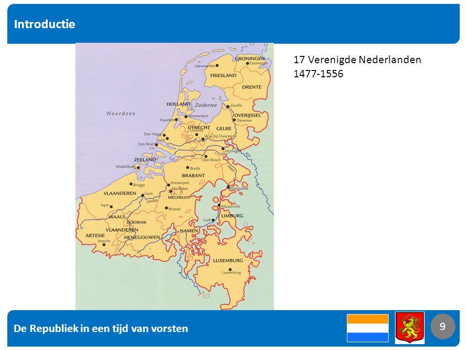 De Republiek in een tijd van vorsten 9 Introductie 9 17 Verenigde Nederlanden 1477-1556