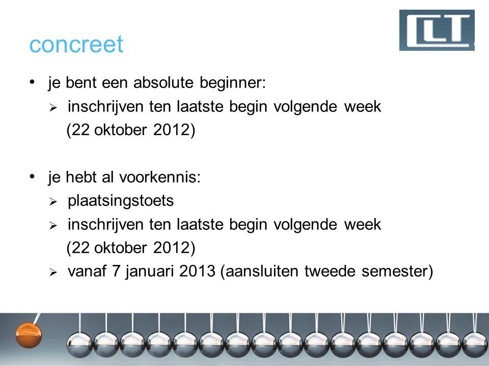 concreet je bent een absolute beginner:  inschrijven ten laatste begin volgende week (22 oktober 2012) je hebt al voorkennis:  plaatsingstoets  ins