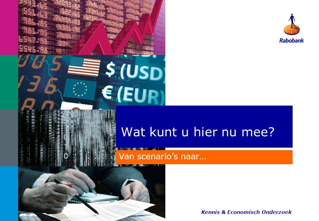 Van scenario's naar… Wat kunt u hier nu mee Kennis & Economisch Onderzoek