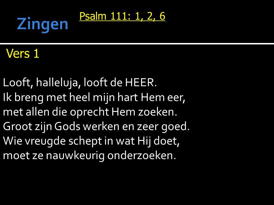 Psalm 111: 1, 2, 6 Vers 1 Looft, halleluja, looft de HEER.