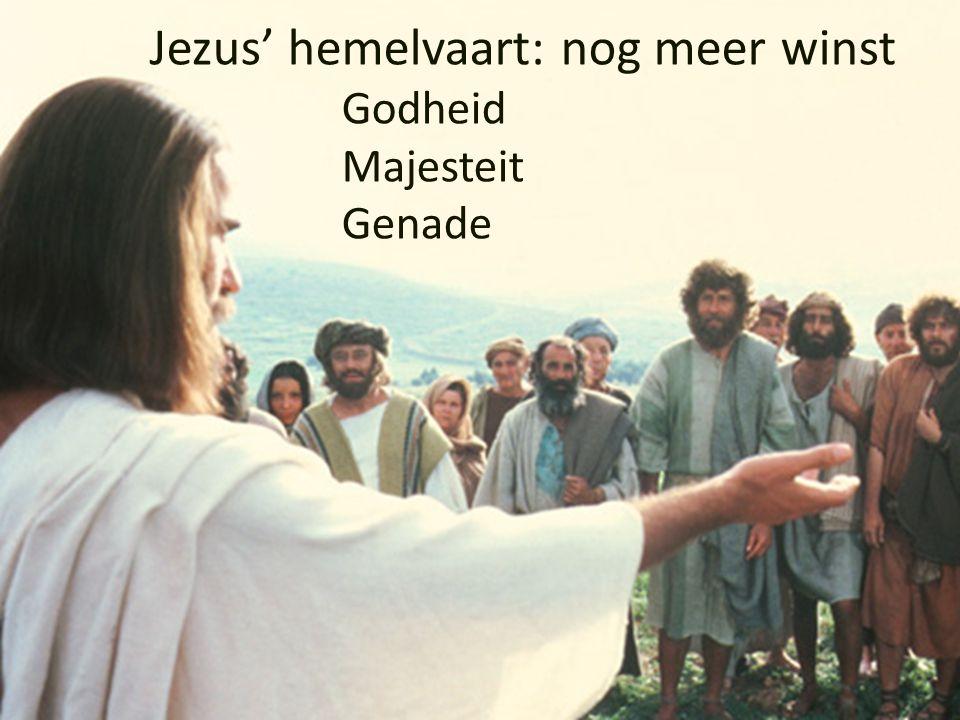 Jezus' hemelvaart: nog meer winst Godheid Majesteit Genade