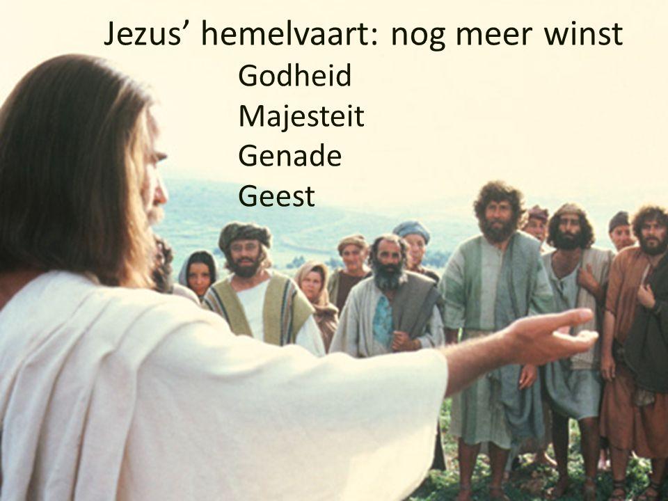 Jezus' hemelvaart: nog meer winst Godheid Majesteit Genade Geest