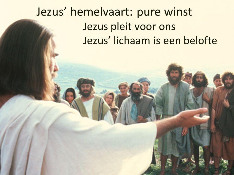 Jezus' hemelvaart: pure winst Jezus pleit voor ons Jezus' lichaam is een belofte