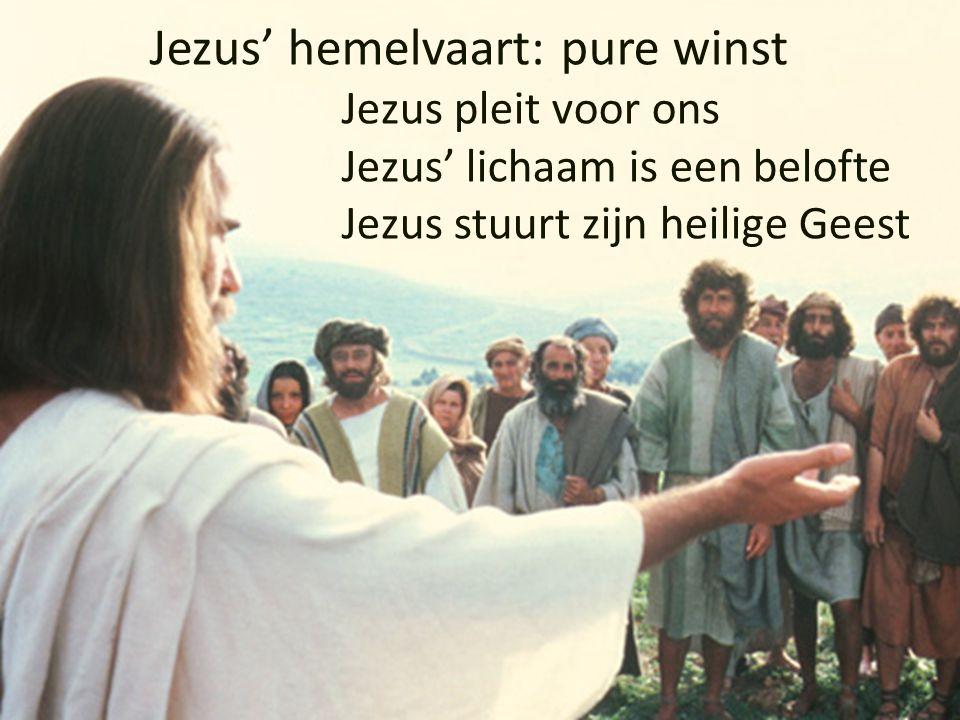 Jezus' hemelvaart: pure winst Jezus pleit voor ons Jezus' lichaam is een belofte Jezus stuurt zijn heilige Geest