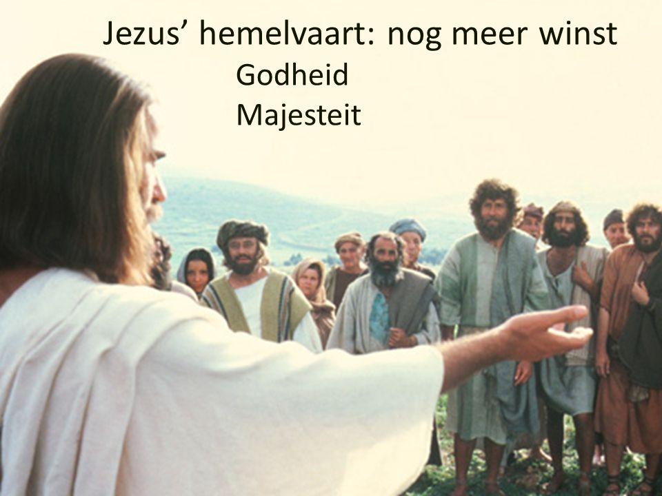 Jezus' hemelvaart: nog meer winst Godheid Majesteit