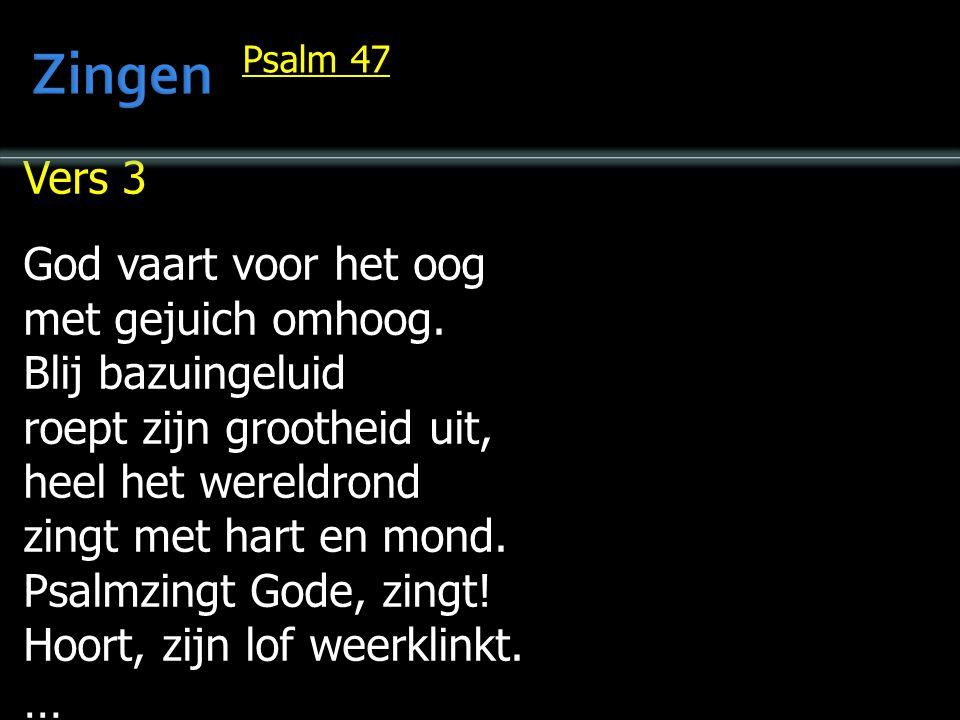 … Volken, geeft de Heer, onze Koning, eer, looft zijn majesteit, weest in Hem verblijd. Psalm 47