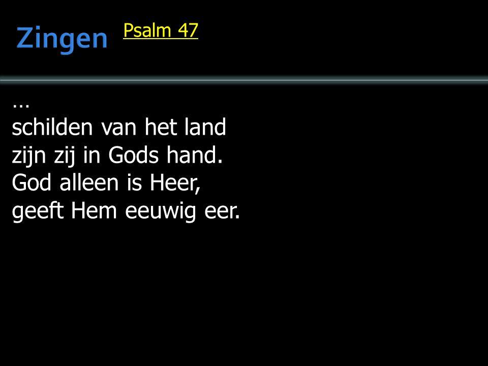 … schilden van het land zijn zij in Gods hand. God alleen is Heer, geeft Hem eeuwig eer. Psalm 47