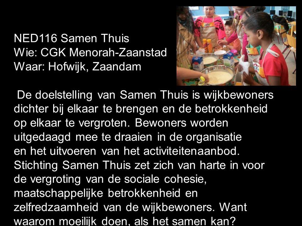 NED116 Samen Thuis Wie: CGK Menorah-Zaanstad Waar: Hofwijk, Zaandam De doelstelling van Samen Thuis is wijkbewoners dichter bij elkaar te brengen en d