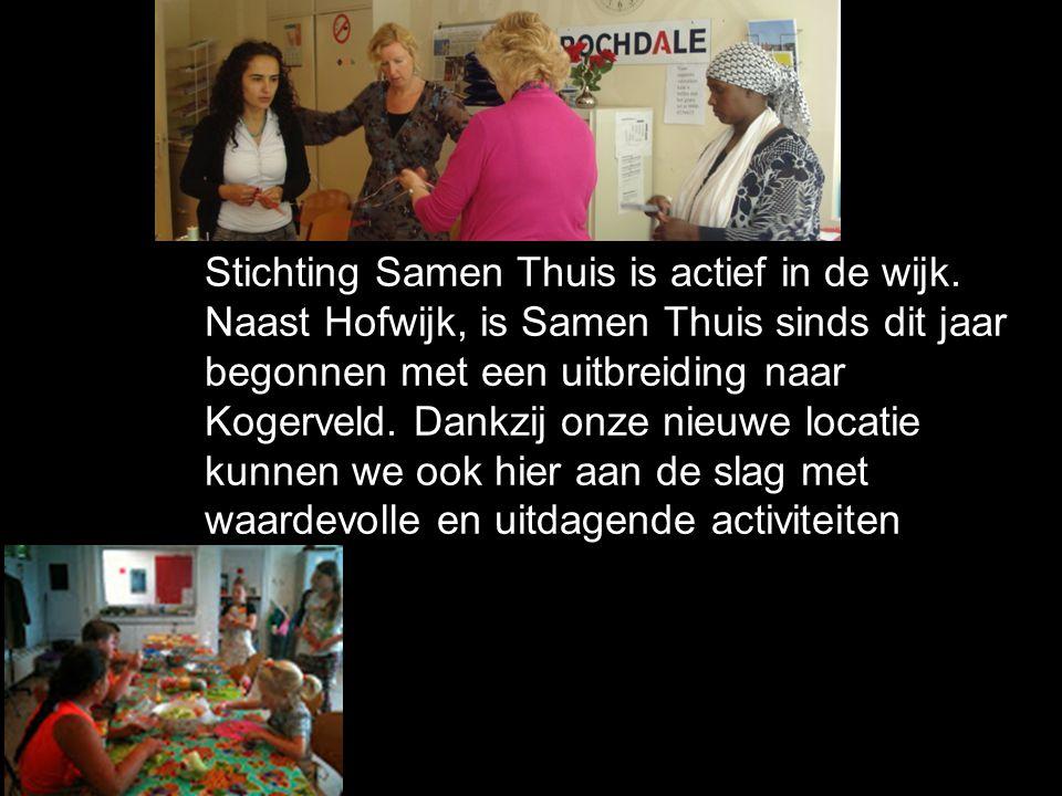 Stichting Samen Thuis is actief in de wijk. Naast Hofwijk, is Samen Thuis sinds dit jaar begonnen met een uitbreiding naar Kogerveld. Dankzij onze nie