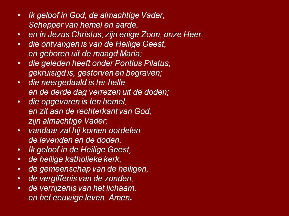 Ik geloof in God, de almachtige Vader, Schepper van hemel en aarde. en in Jezus Christus, zijn enige Zoon, onze Heer; die ontvangen is van de Heilige