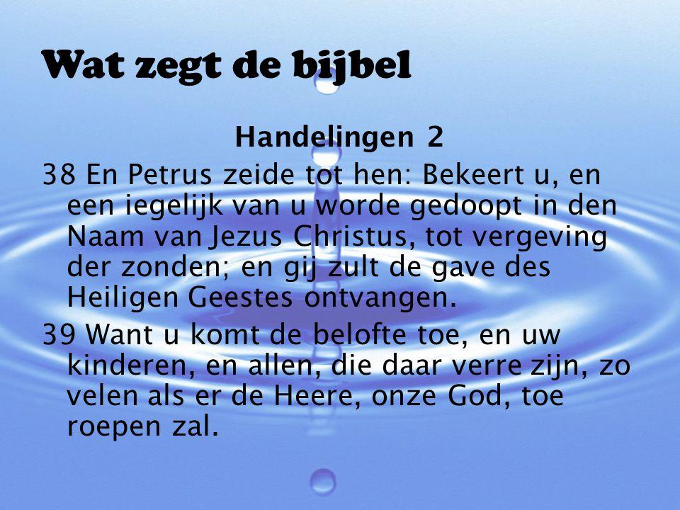 Wat zegt de bijbel Handelingen 2 38 En Petrus zeide tot hen: Bekeert u, en een iegelijk van u worde gedoopt in den Naam van Jezus Christus, tot vergev