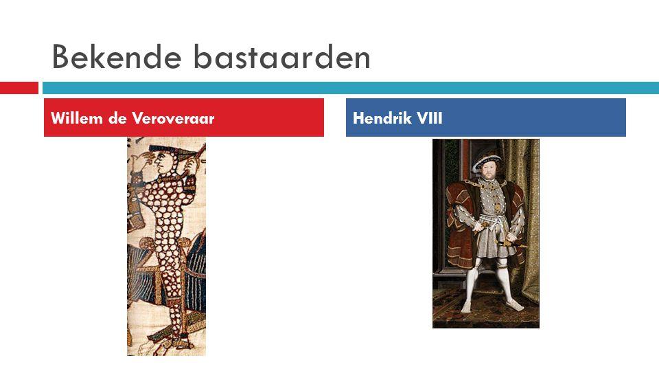 Bekende bastaarden Willem de VeroveraarHendrik VIII