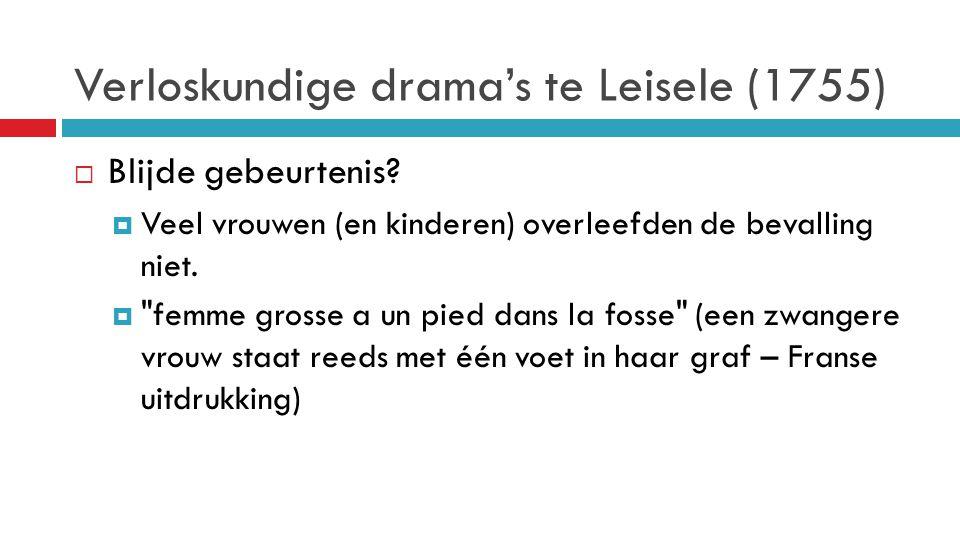 Verloskundige drama's te Leisele (1755)  Blijde gebeurtenis?  Veel vrouwen (en kinderen) overleefden de bevalling niet. 
