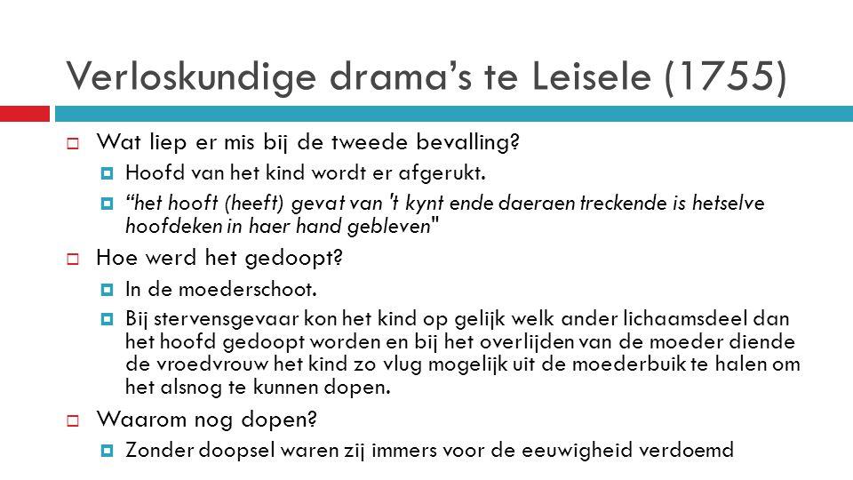 """Verloskundige drama's te Leisele (1755)  Wat liep er mis bij de tweede bevalling?  Hoofd van het kind wordt er afgerukt.  """"het hooft (heeft) gevat"""