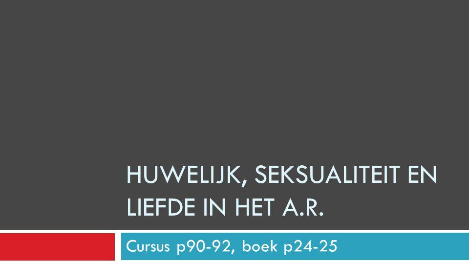 Cursus p90-92, boek p24-25 HUWELIJK, SEKSUALITEIT EN LIEFDE IN HET A.R.