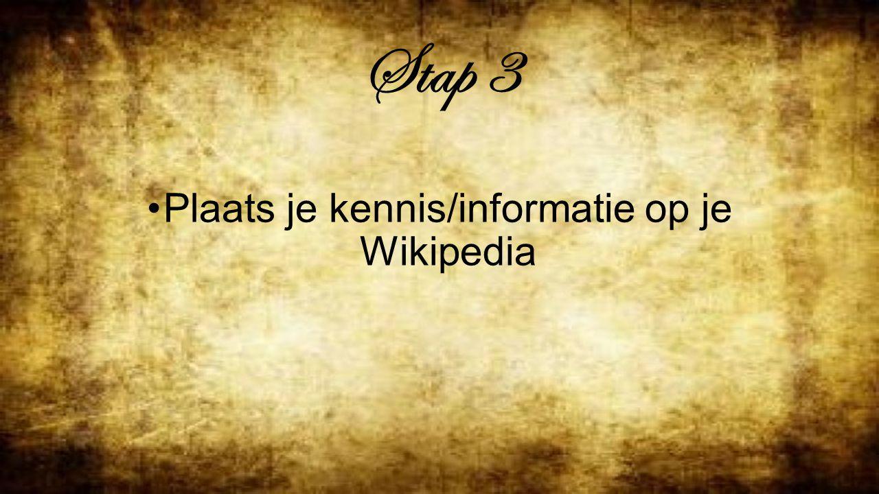 Stap 3 Plaats je kennis/informatie op je Wikipedia